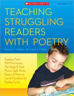 Teaching Struggling Readers With Poetry: Engaging Poems With Mini-Lessons That Target and Teach Phonics, Sight Words, Fluency & More-Laying the Foundation for Reading Success