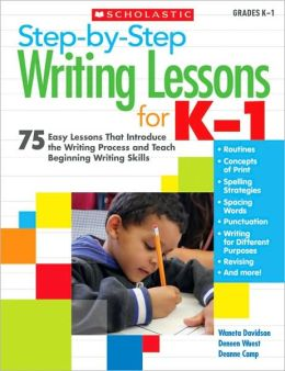 Step-by-Step Writing Lessons for K-1: 75 Easy Lessons That Introduce the Writing Process and Teaching Beginning Writing Skills