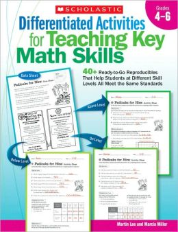 Differentiated Activities for Teaching Key Math Skills: Grades 4-6: 40+ Ready-to-Go Reproducibles That Help Students at Different Skill Levels All Meet the Same Standards