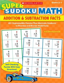 Super Sudoku Math: Addition & Subtraction Facts: 40+ Reproducible Puzzles That Motivate Students to Practice and Master Math Facts