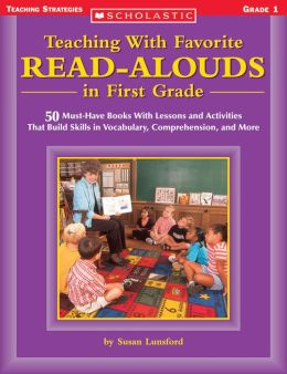 Teaching With Favorite Read-Alouds in First Grade: 50 Must-Have Books With Lessons and Activities That Build Skills in Vocabulary, Comprehension, and More (PagePerfect NOOK Book)