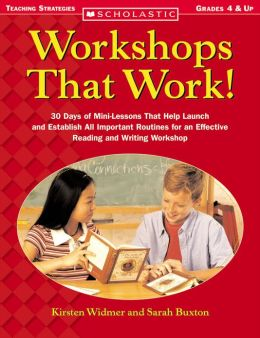 Workshops That Work!: 30 Days of Mini-Lessons That Help Launch and Establish All-Important Routines for an Effective Reading and Writing Workshop (PagePerfect NOOK Book)
