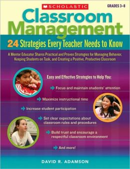 Classroom Management - 24 Strategies Every Teacher Needs to Know: A Mentor Educator Shares Practical and Proven Strategies for Managing Behavior, Keeping Students on Task, and Creating a Positive, Productive Classroom