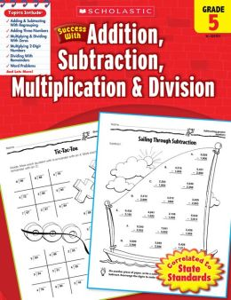 Scholastic Success with Addition, Subtraction, Multiplication & Division, Grade 5