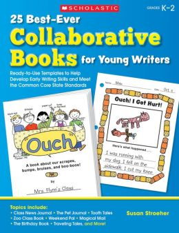 25 Best-Ever Collaborative Books for Young Writers: Ready-to-Use Templates to Help Develop Early Writing Skills and Meet the Common Core State Standards