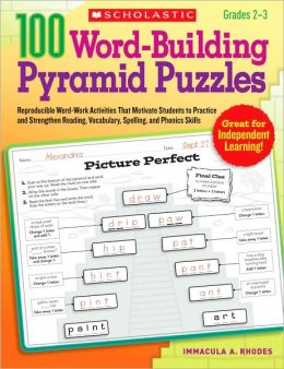 100 Word-Building Pyramid Puzzles: Reproducible Word-Work Activities That Motivate Students to Practice and Strengthen Reading, Vocabulary, Spelling, and Phonics Skills