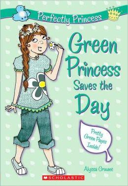 Green Princess Saves the Day (Perfectly Princess Series #3)