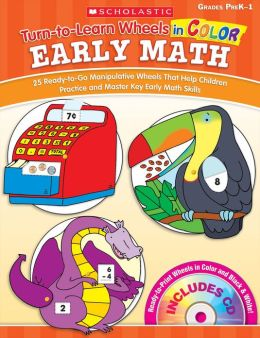 Turn-to-Learn Wheels in Color: Early Math: 25 Ready-to-Go Manipulative Wheels That Help Children Practice and Master Key Early Math Skills