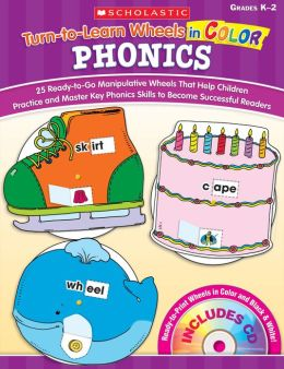 Turn-to-Learn Wheels in Color: Phonics: 25 Ready-to-Go Manipulative Wheels That Help Children Practice and Master Key Phonics Skills to Become Successful Readers