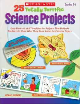 25 Totally Terrific Science Projects: Easy How-to's and Templates for Projects That Motivate Students to Show What They Know About Key Science Topics