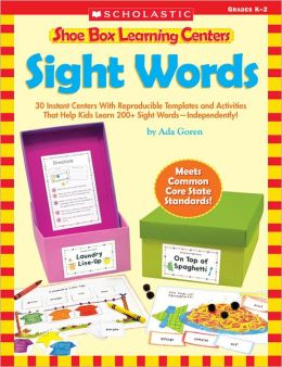 Shoe Box Learning Centers: Sight Words: 30 Instant Centers With Reproducible Templates and Activities That Help Kids Learn 200+ Sight Words-Independently!