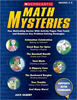 Math Mysteries: Fun, Motivating Stories with Activity Pages that Teach and Reinforce Key Problem-Solving Strategies