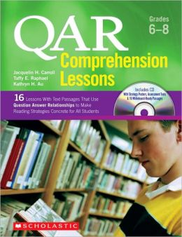 QAR Comprehension Lessons: Grades 6-8: 16 Lessons With Text Passages That Use Question Answer Relationships to Make Reading trategies Concrete for All Students