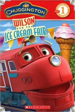 Wilson and the Ice Cream Fair (Chuggington Series)