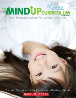 The MindUP Curriculum: Grades PreK-2: Brain-Focused Strategies for Learning-and Living