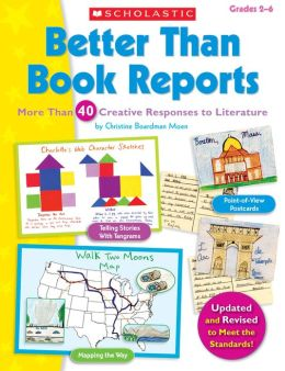 Better Than Book Reports: More Than 40 Creative Responses to Literature (PagePerfect NOOK Book)