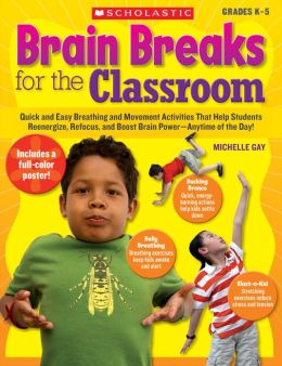Brain Breaks for the Classroom: Quick and Easy Breathing and Movement Activities That Help Students Reenergize, Refocus, and Boost Brain Power--Anytime of the Day! (PagePerfect NOOK Book)