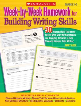 Week-by-Week Homework for Building Writing Skills: 30 Reproducible, Take-Home Sheets With Short Writing Models and Engaging Activities to Help Students Sharpen Their Writing (PagePerfect NOOK Book)