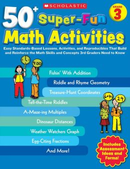 50+ Super-Fun Math Activities: Grade 3: Easy Standards-Based Lessons, Activities, and Reproducibles That Build and Reinforce the Math Skills and Concepts 3rd Graders Need to Know (PagePerfect NOOK Book)