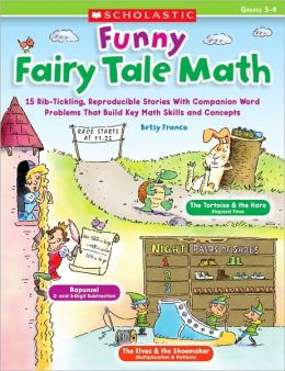 Funny Fairy Tale Math: 15 Rib-Tickling Reproducible Stories With Companion Word Problems That Build Key Math Skills and Concepts