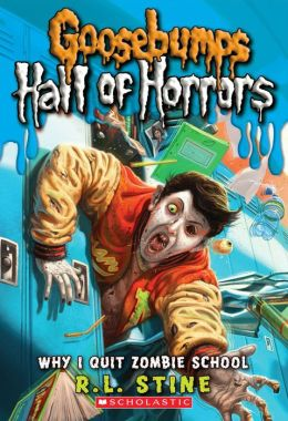 Why I Quit Zombie School (Goosebumps Horrorland: Hall of Horrors Series #4)