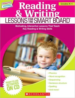 Reading & Writing Lessons for the SMART Board (Grades K-1): Motivating, Interactive Lessons That Teach Key Reading & Writing Skills