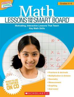 Math Lessons for the Smart Board: Grades 4-6