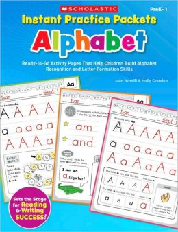 Instant Practice Packets: Alphabet: Ready-to-Go Activity Pages That Help Children Build Alphabet Recognition and Letter Formation Skills