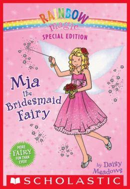 Mia the Bridesmaid Fairy (Rainbow Magic: Special Edition Series)