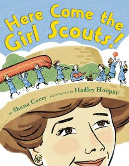 Here Come the Girl Scouts!: The Amazing All-True Story of Juliette