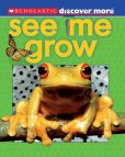 Book Cover Image. Title: See Me Grow (Scholastic Discover More Series), Author: Penny Arlon
