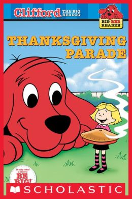 Clifford Big Red Reader: Thanksgiving Parade
