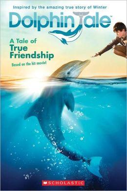 Dolphin Tale: A Tale of True Friendship