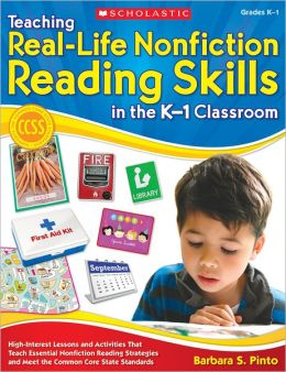 Teaching Real-Life Nonfiction Reading Skills in the K-1 Classroom: High-Interest Lessons and Activities That Teach Essential Nonfiction Reading Strategies and Meet the Common Core State Standards
