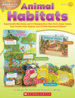 Easy Make & Learn Projects: Animal Habitats: Reproducible Mini-Books and 3-D Manipulatives That Teach About Oceans, Rain Forests, Polar Regions, and 12 Other Important Habitats (PagePerfect NOOK Book)