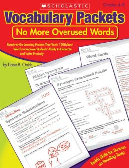 Vocabulary Packets: No More Overused Words: Ready-to-Go Learning Packets That Teach 150 Robust Words to Improve Students' Ability to Elaborate and Write Precisely (PagePerfect NOOK Book)