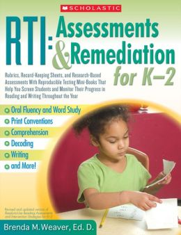 RTI: Assessments & Remediation for K-2: Rubrics, Record-Keeping Sheets, and Research-Based Assessments With Reproducible Testing Mini-Books That Help You Screen Students and Monitor Their Progress in Reading and Writing Throughout the Year (PagePerfect NO
