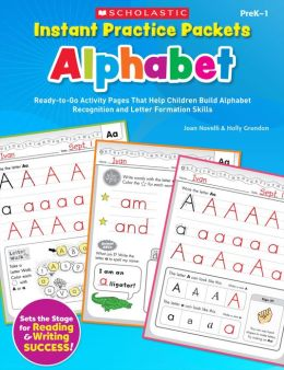 Instant Practice Packets: Alphabet: Ready-to-Go Activity Pages That Help Children Build Alphabet Recognition and Letter Formation Skills (PagePerfect NOOK Book)