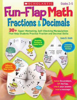 Fun-Flap Math: Fractions & Decimals: 30+ Super-Motivating, Self-Checking Manipulatives That Help Students Practice Fraction and Decimal Skills (PagePerfect NOOK Book)