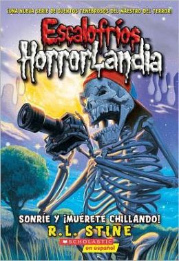 Sonrie y muerete Chillando!:(Escalofrios HorrorLandia #8) ( Say Cheese - and Die Screaming! Goosebumps HorrorLand Series #8)