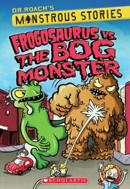 Frogosaurus Vs. The Bog Monster (Monstrous Stories Series #3)