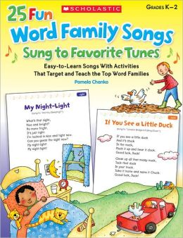 25 Fun Word Family Songs Sung to Favorite Tunes: Easy-to-Learn Songs With Activities That Target and Teach the Top Word Families