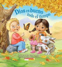 Dios es bueno todo el tiempo: (Spanish language edition of God Is Good.All the Time)