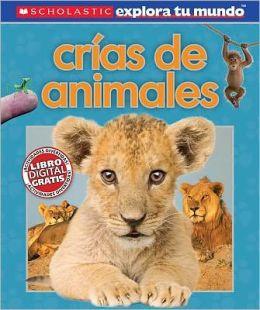 Scholastic explora tu mundo: Crias de animales