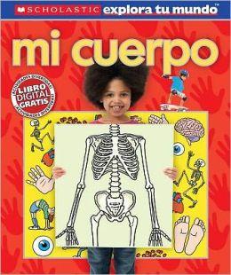 Scholastic explora tu mundo: Mi cuerpo (Scholastic Discover More: My Body)