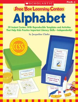 Shoe Box Learning Centers: Alphabet: 30 Instant Centers With Reproducible Templates and Activities That Help Kids Practice Important Literacy Skills-Independently!