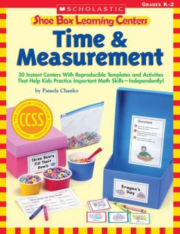 Shoe Box Learning Centers: Time & Measurement: 30 Instant Centers With Reproducible Templates and Activities That Help Kids Practice Important Math Skills-Independently!