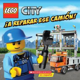 LEGO City: A reparar ese camion!: (Spanish language edition of LEGO City: Fix That Truck!)