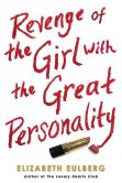 Book Cover Image. Title: Revenge of the Girl With the Great Personality, Author: Elizabeth Eulberg