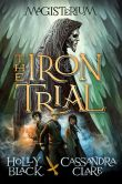 Book Cover Image. Title: The Iron Trial (Book One of Magisterium), Author: Holly Black
